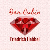 Der Rubin - Friedrich Hebbel